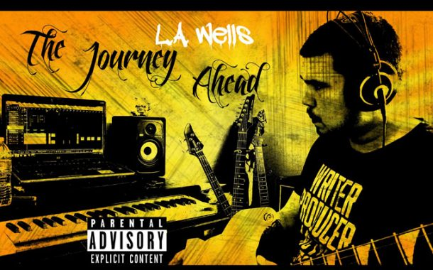 """L.A. Wells: """"The Journey Ahead"""" effortlessly refreshes Hip-Hop's massively clichéd, mostly commercial state"""