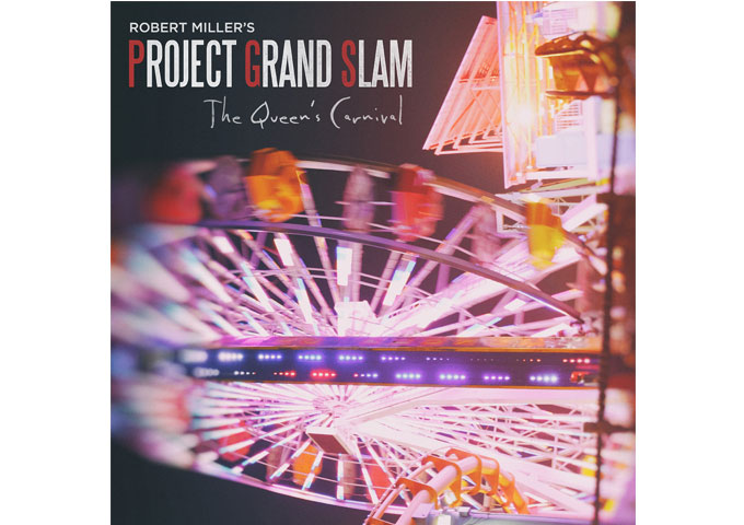 """Robert Miller's Project Grand Slam: """"The Queen's Carnival"""" – a project of high energy and determined groove!"""