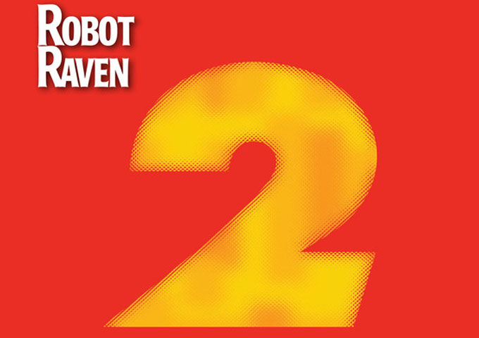 "Robot Raven: ""Greatest Hits, Part Two"" – better than the public consumption of music wants!"