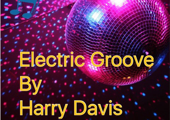 """Harry Davis: """"Electric Groove"""" seeks and finds a niche!"""