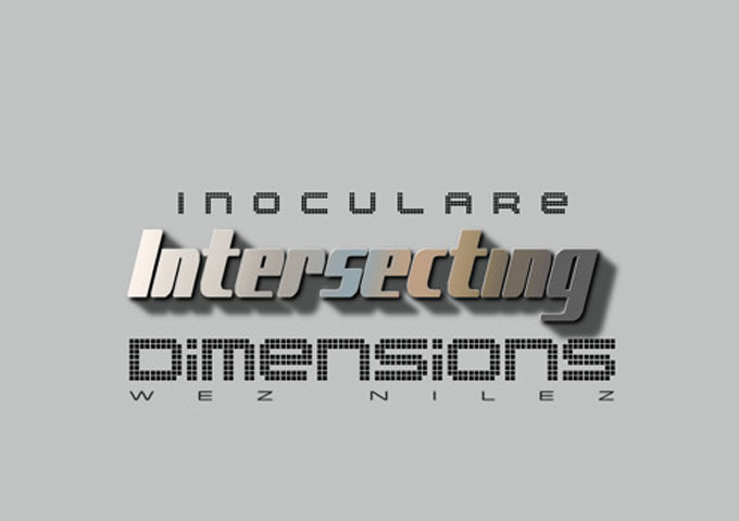 """Wez Nilez: """"Inoculare: Intersecting Dimensions"""" will definitely impact interested ears!"""