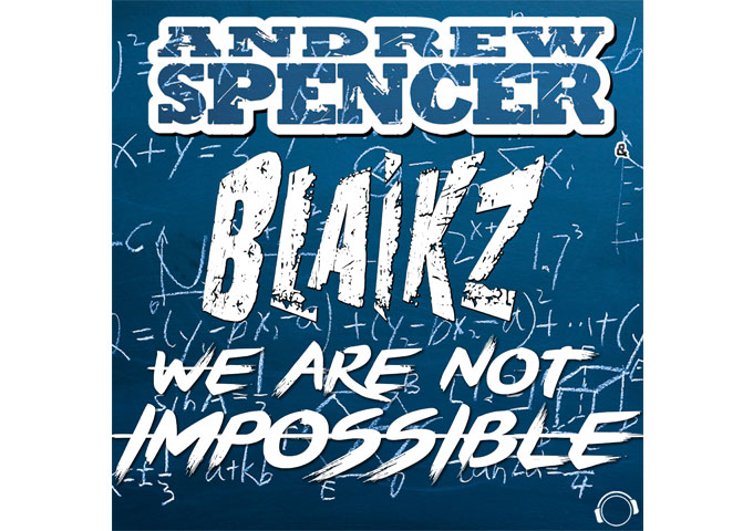 "Blaikz & Andrew Spencer: ""We Are Not Impossible"" delivers a text book trendy song!"