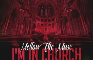 "Mellow TheMuse: ""I'm In Church"" – a mesmerizing flow and prime time lyrics!"