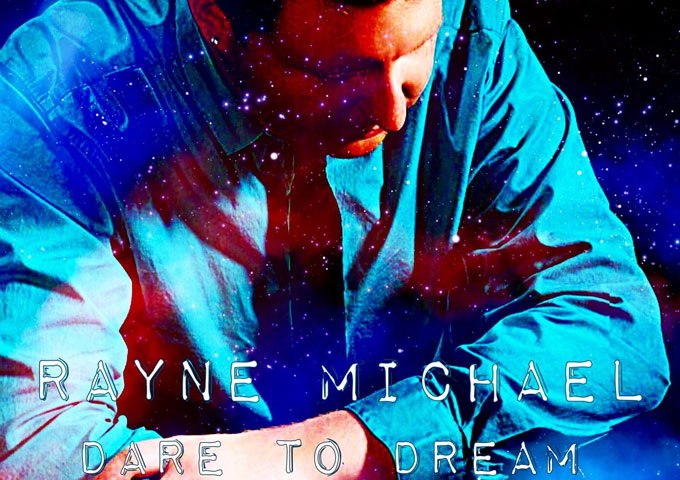 """Rayne Michael: """"Dare To Dream"""" escalates to a higher ground!"""