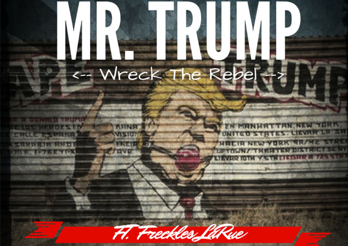 """Wreck The Rebel: """"¡Hola! Mr. Trump!"""" ft. Freckles LaRue – more observational thunder!"""