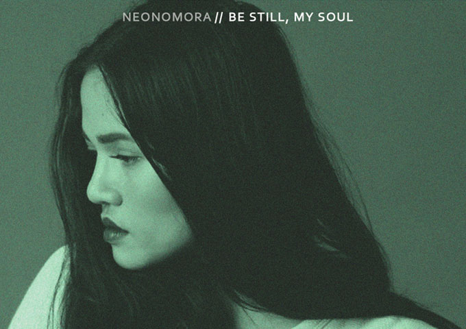 "Neonomora: ""Be Still, My Soul"" – dark, haunting, and euphorically comforting"
