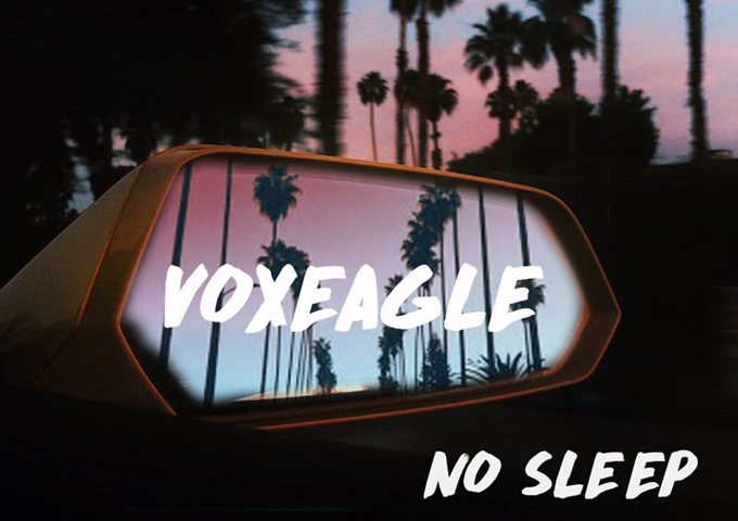 "Vox Eagle: ""No Sleep"" is begging to be absorbed with the car windows rolled!"