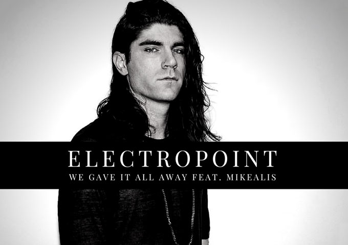 "Electropoint: ""We Gave it All Away"" ft. DJ Mikealis – cutting edge stuff!"