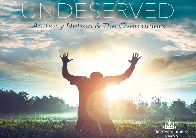 "Anthony Nelson & The Overcomers: ""Undeserved"" – gifted and powerful, yet humble!"