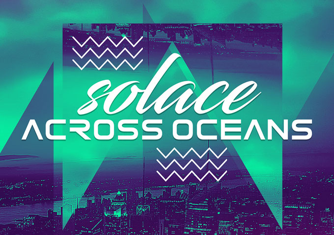 """Solace: """"Across Oceans"""" – entrancing beat and anthems to rule listeners' ears!"""
