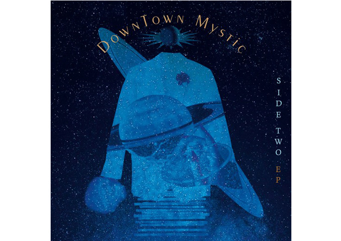 "DownTown Mystic: ""Side Two EP"" – a standard bearer for a generation of rock fans!"