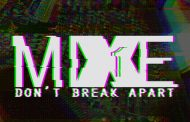 "MiXE1: ""Don't Break Apart"" – explodes out the speakers with a fiery intensity!"