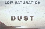 "Low Saturation: ""Dust"" – well-crafted and sublime artistry"