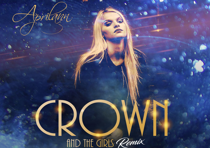 "Aprilann: ""Crown and the Girls"" (Remix) – as anthemic as it is empowering!"