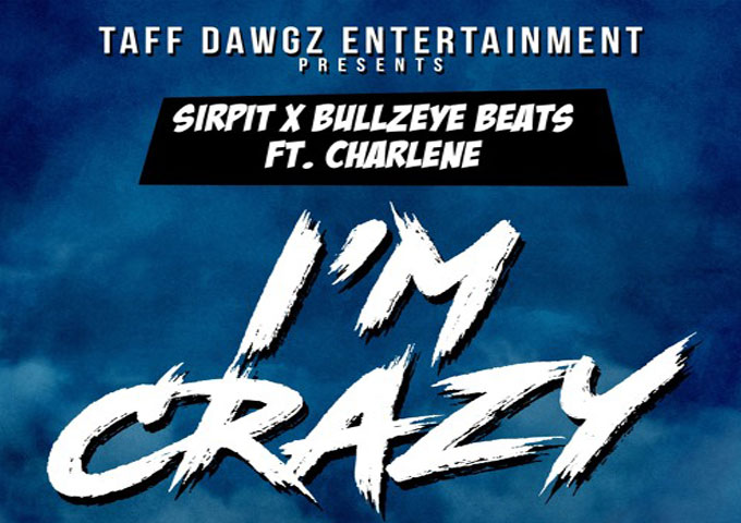 """I'm Crazy"" – Sirpit & Bullzeye Beats Ft. Charlene (Prod by Bullzeye Beats) – cross-genre pollination"