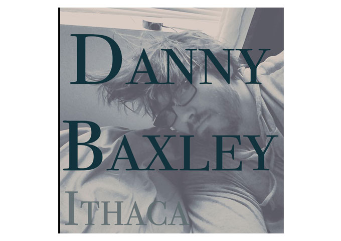 "Danny Baxley: ""Ithaca"" – what left-field rock n' roll should sound like"