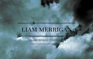 "Liam Merrigan: ""Broke Beyond Tomorrow"" – homespun originality that's hard to come across"
