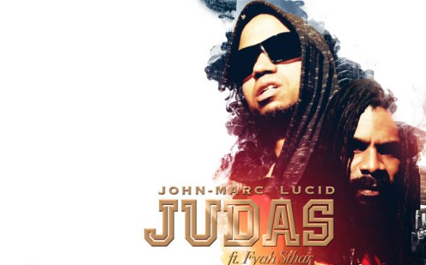 """John-Marc Lucid:  """"Judas"""" ft. Fyah Sthar – another great enrichment for all lovers of dancehall"""