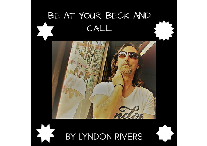 "Lyndon Rivers: ""Be At Your Beck And Call"" – pulsing on an orgasmic bassline"