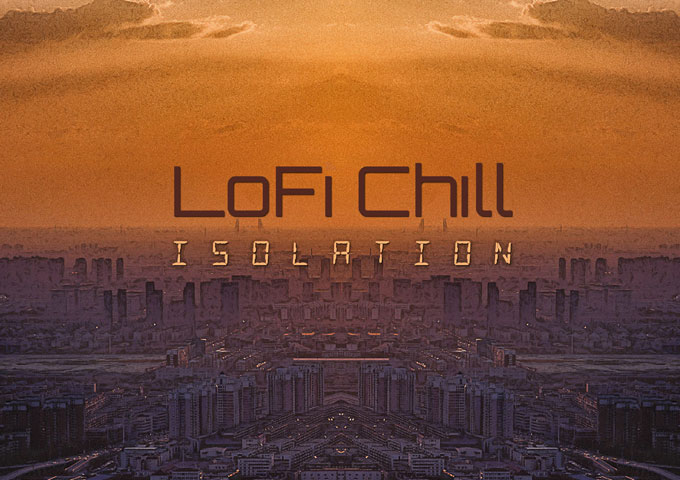 "LoFi Chill: ""Isolation"" – a double whammy of audio and emotional components"