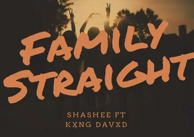 """Family Straight"" – Shashee ft. Kxng Davxd bring something extraordinary out of the hat"