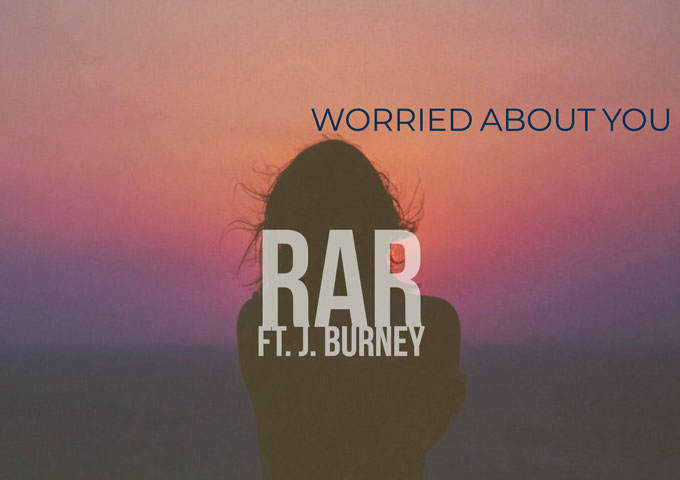 "RaR: ""Worried About You"" ft. J.Burney – artistic wares and personal chemistry"