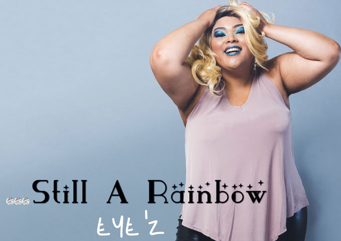 "Eye'z: ""…Still a Rainbow""conveys a sense of confidence"