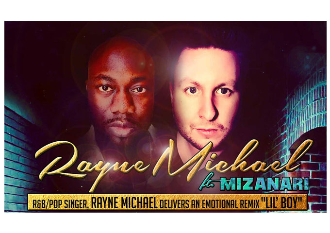 "Rayne Michael: ""Lil' Boy"" Remix Ft. Mizanari – a pedestal of technical production, songwriting and soulful expression"