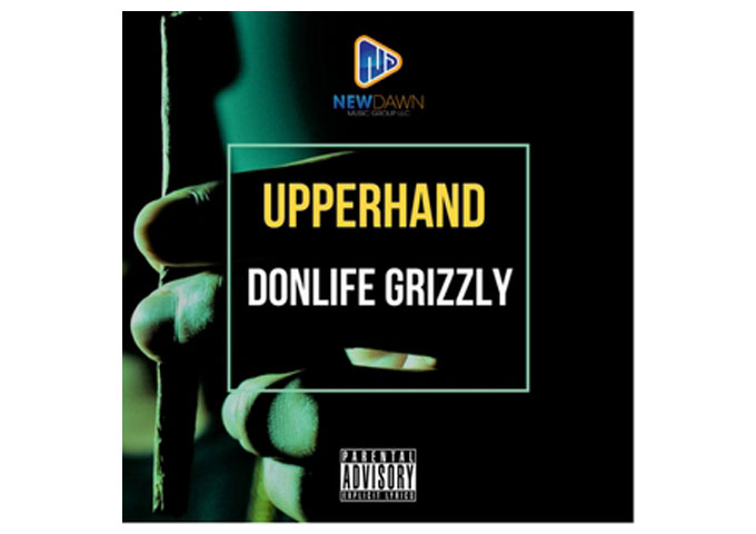 "Don Life Grizzly is shaking up the hip-hop scene with a new, exciting single titled ""Upperhand"""