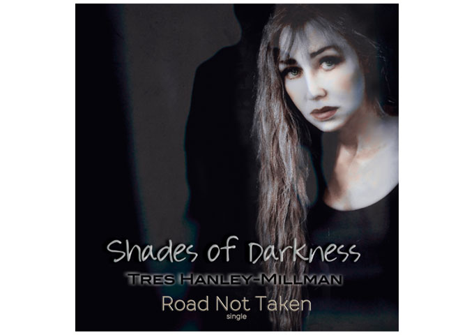 'ROAD NOT TAKEN' is the second song in the trilogy of pre-releases from Tres Hanley-Millman's upcoming album 'Shades of Darkness'