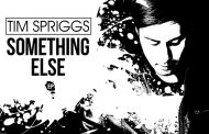 "Tim Spriggs: ""Something Else"" rewards from the very first listen"