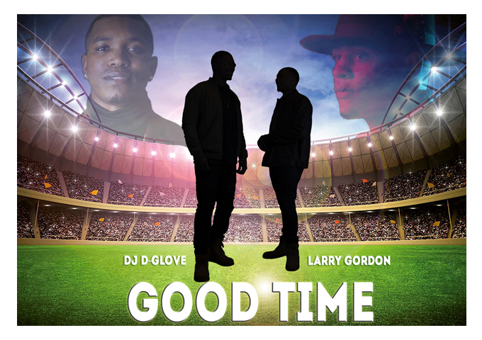 "DJ D Glove & Larry Gordon: ""Good Time"" – an uplifting groove and melody come alive!"