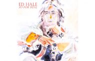 """Ed Hale: """"So For Real"""" – strident and confident!"""