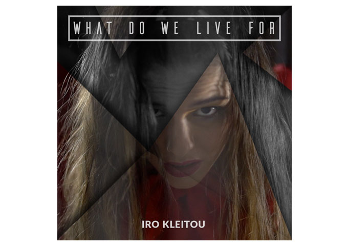 """Rising Acoustic Pop Artist Iro Kleitou Drops Debut Single """"What Do We Live For"""" Showcasing Remarkable Voice"""
