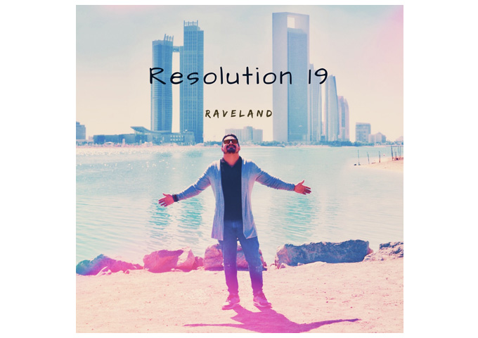 "From Dubai to The Globe, Raveland Celebrates The New Year with His Fans with ""Resolution 19"""