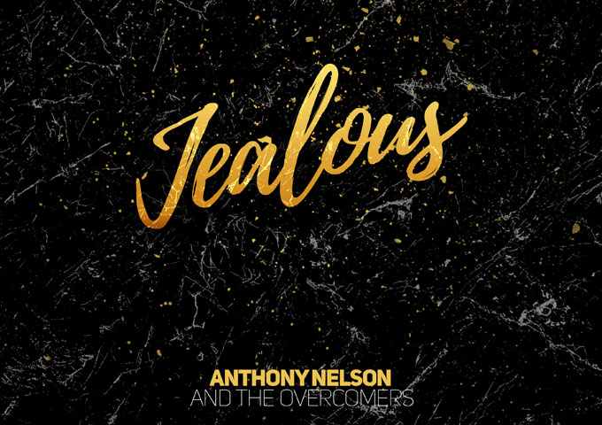 "Anthony Nelson & The Overcomers: ""Jealous"" – this is anointed music ministry"