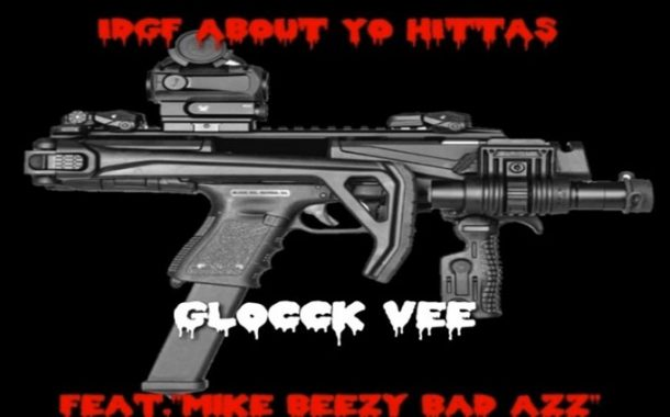 """Glocck Vee: """"IDGF ABOUT YO HITTAS""""- driven by reactionary outbursts of authenticity"""