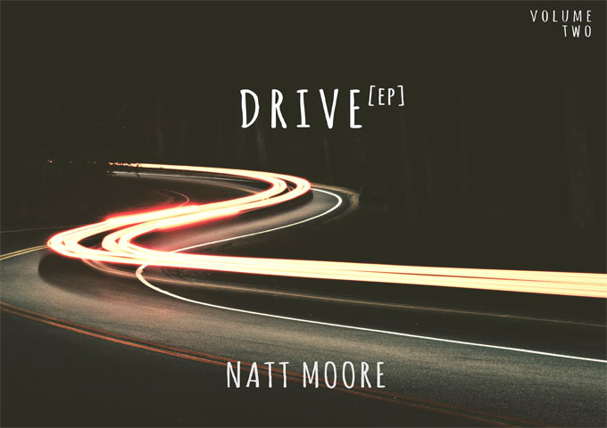 """Natt Moore: """"Drive, Vol. 2"""" is nothing short of a cinematic experience!"""
