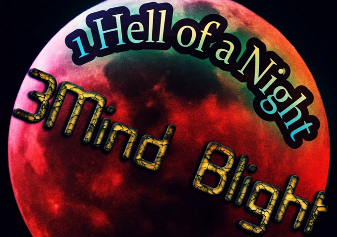 """3Mind Blight – """"1hell of a Night"""" will leave an ear-tingling impression!"""