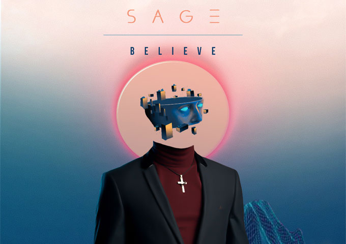 "Sage – ""Believe"" (ft. JK Homes) – meaty substance and charming luster!"