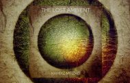 "Kambiz Mirzaei – ""The Lost Ambient"" – a cerebral examination of celestial proportions!"