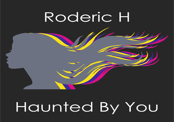 """Roderic H proudly presents his latest single titled """"Haunted By You"""""""