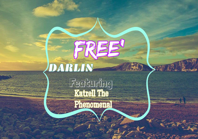"""Free' – """"Darlin"""" Featuring Katrell The Phenomenal speaks to the heart!"""
