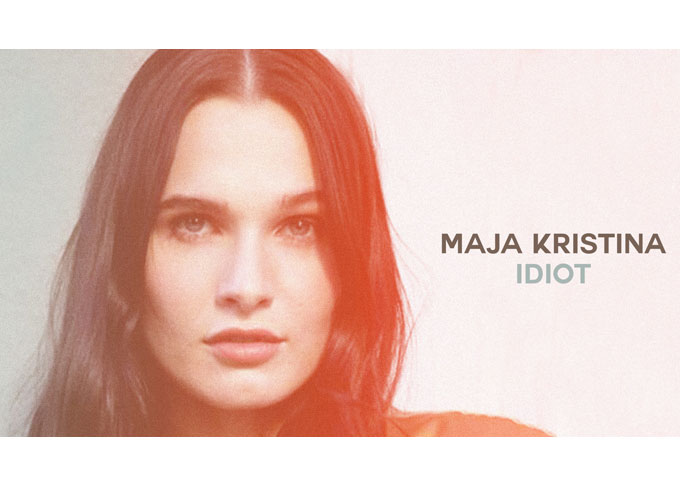 "Maja Kristina – ""Idiot"" – a combination of talent, conviction, and character!"