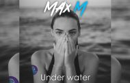 Introducing the brand new single: 'Under Water' by Max M