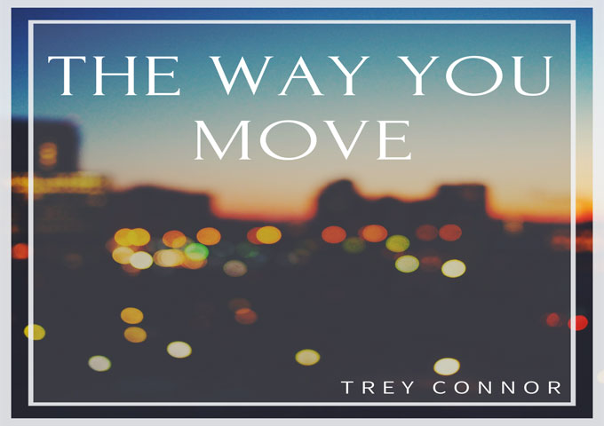 """Trey Connor to Release Single """"The Way You Move"""""""