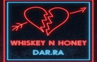 "Dar.Ra releases 'Whisky n Honey' EP featuring ""The Lights Dark Night Remix'"