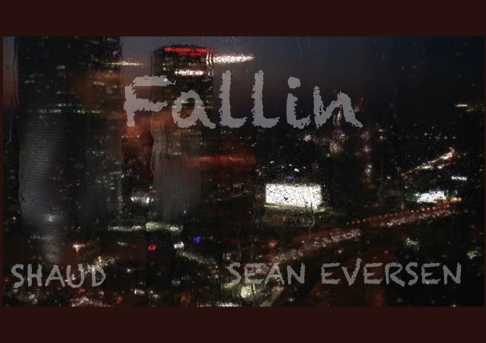 "Shaud drops the single ""FALLIN"" ft Shaun Eversen"