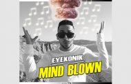 EyeKonik drops Video and Brand New Single 'Mind Blown'