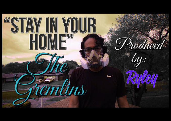 "The Gremlins and Ryley collaborate to write and produce ""Stay In Your Home"" promoting social distancing"